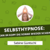 Selbsthypnose: Wenn im Kopf die Sonne wieder scheint