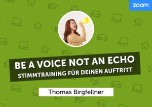 Be a voice, not an echo! Stimmtraining für deinen Auftritt